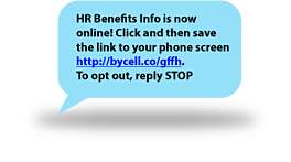 HR Benefits Info is now online! Click and then save the link to your phone screen  http://bycell.co/gffh. To opt out, reply STOP